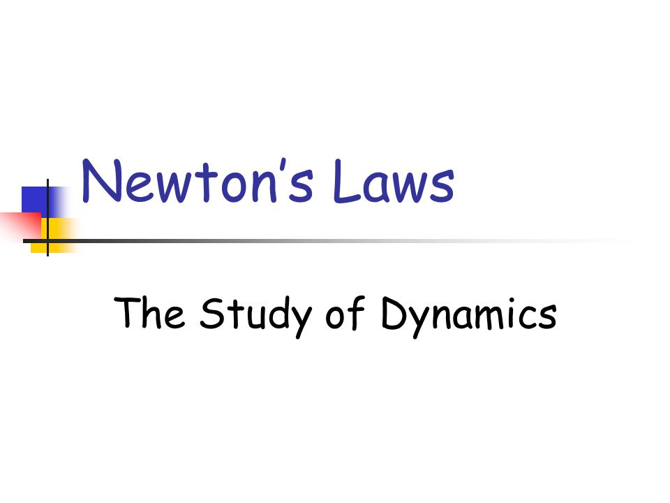 Newton's Laws The Study of Dynamics