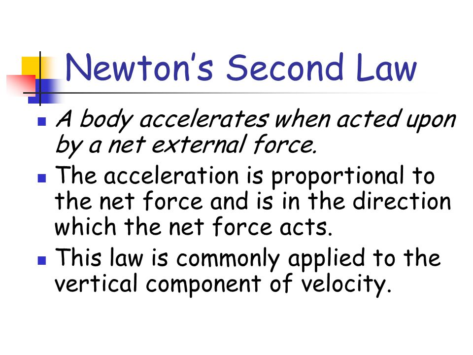 Newton's Second Law A body accelerates when acted upon by a net external force.