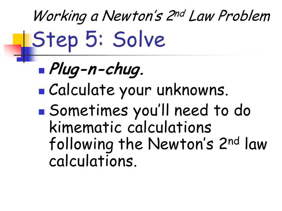 Step 5: Solve Plug-n-chug. Calculate your unknowns.