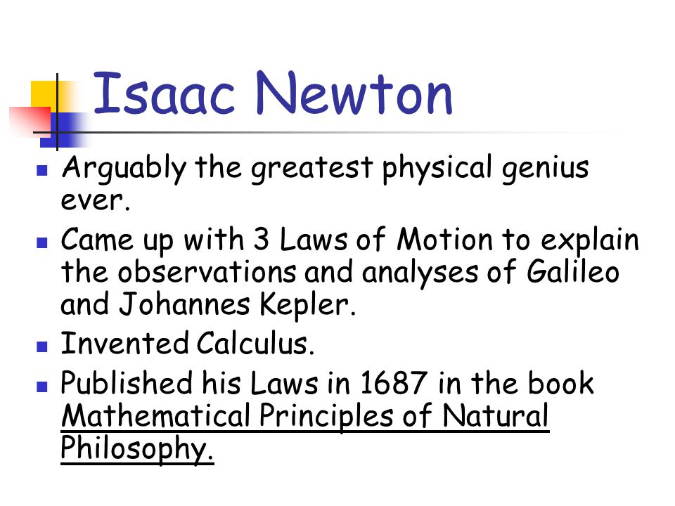 Isaac Newton Arguably the greatest physical genius ever.