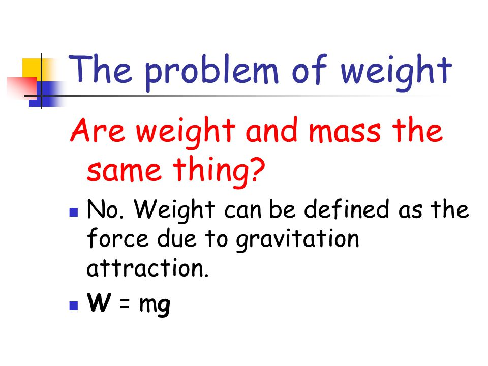 The problem of weight Are weight and mass the same thing