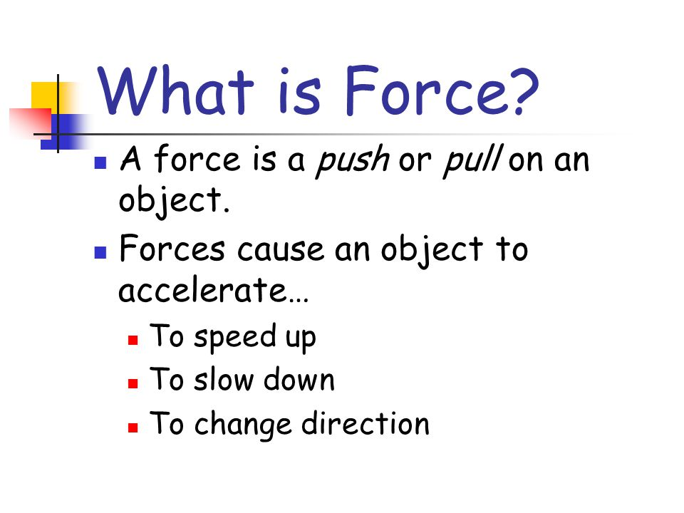 What is Force A force is a push or pull on an object.