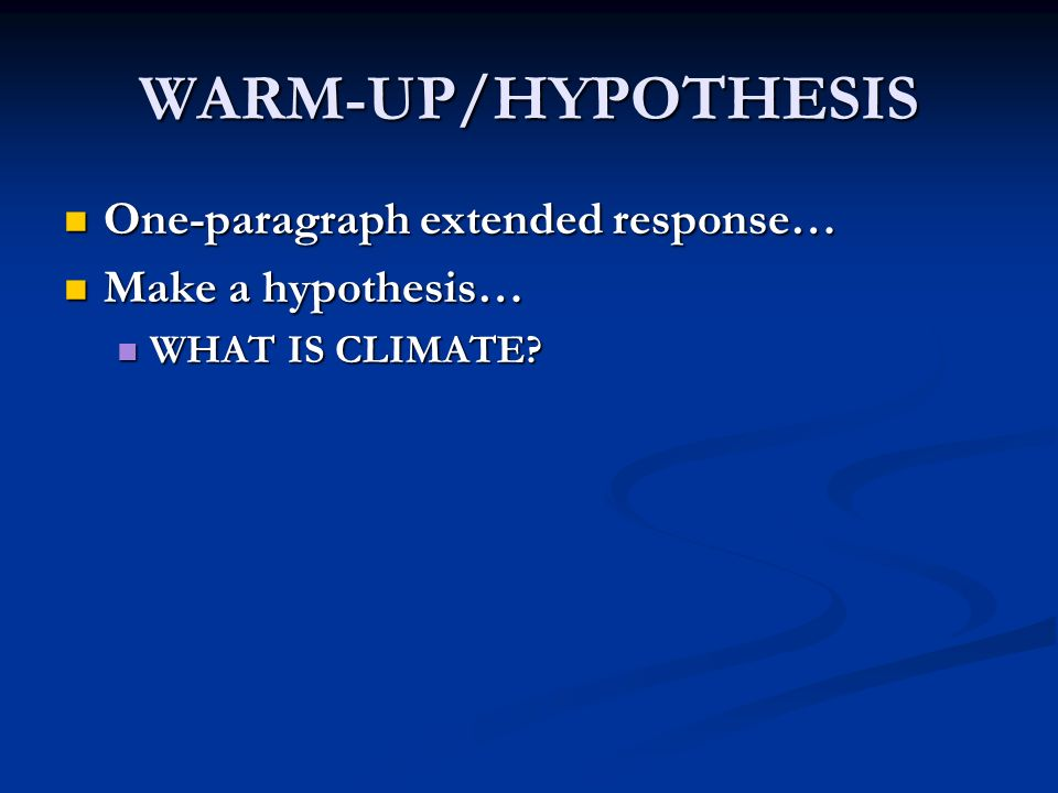 WARM-UP/HYPOTHESIS One-paragraph extended response… Make a hypothesis…