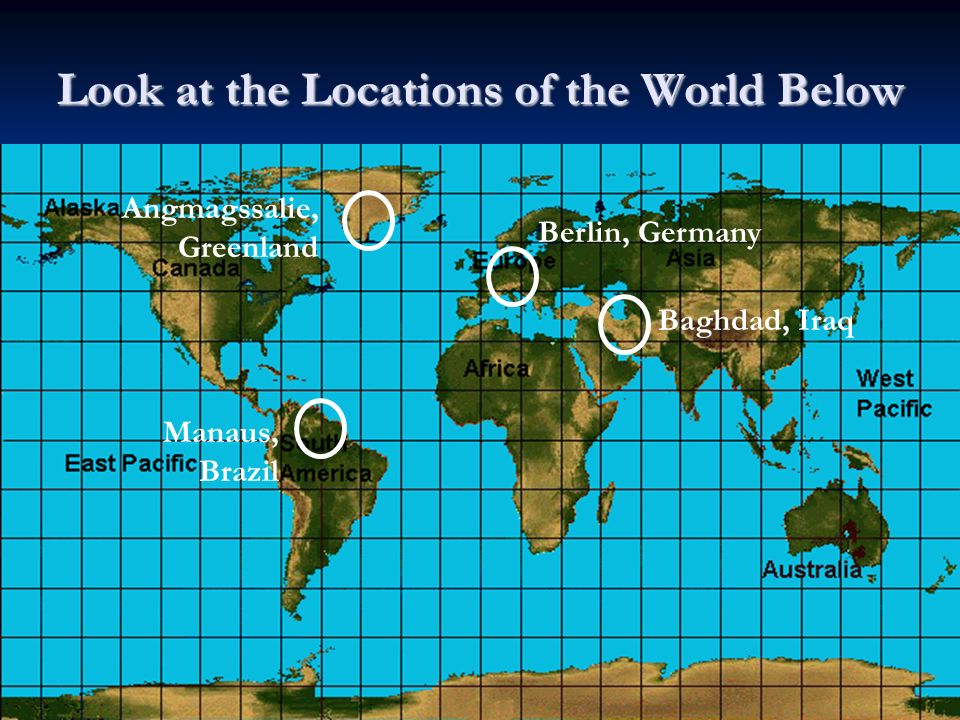 Look at the Locations of the World Below