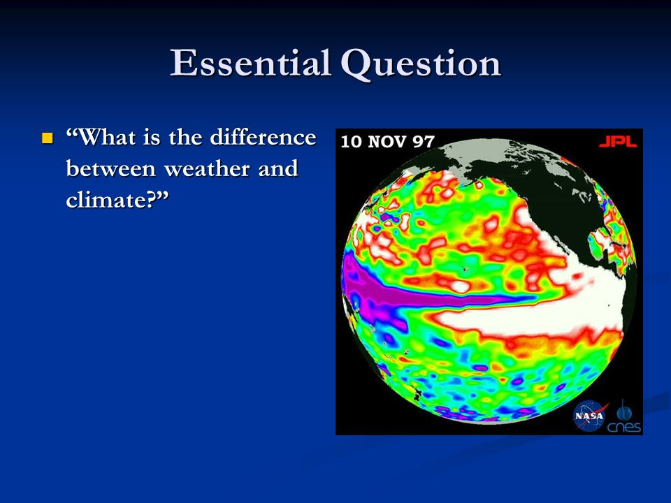 Essential Question What is the difference between weather and climate