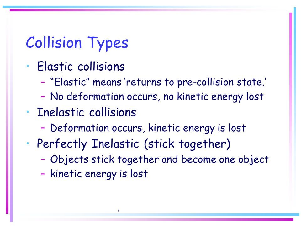 Collision Types Elastic collisions Inelastic collisions
