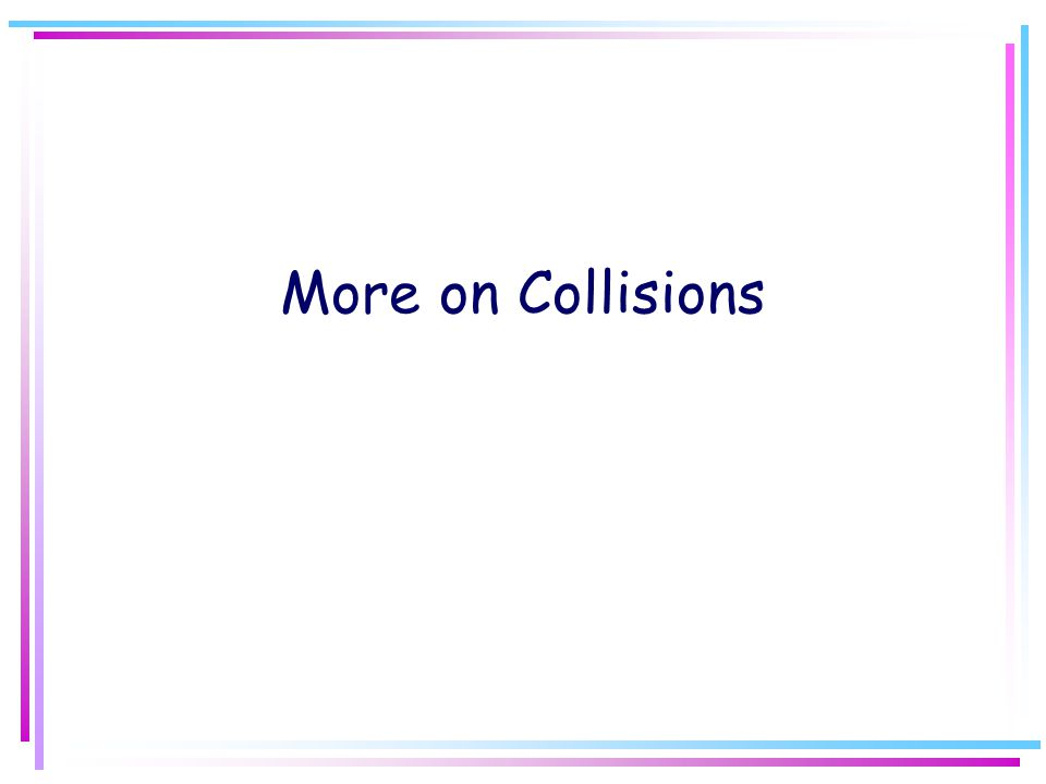 More on Collisions