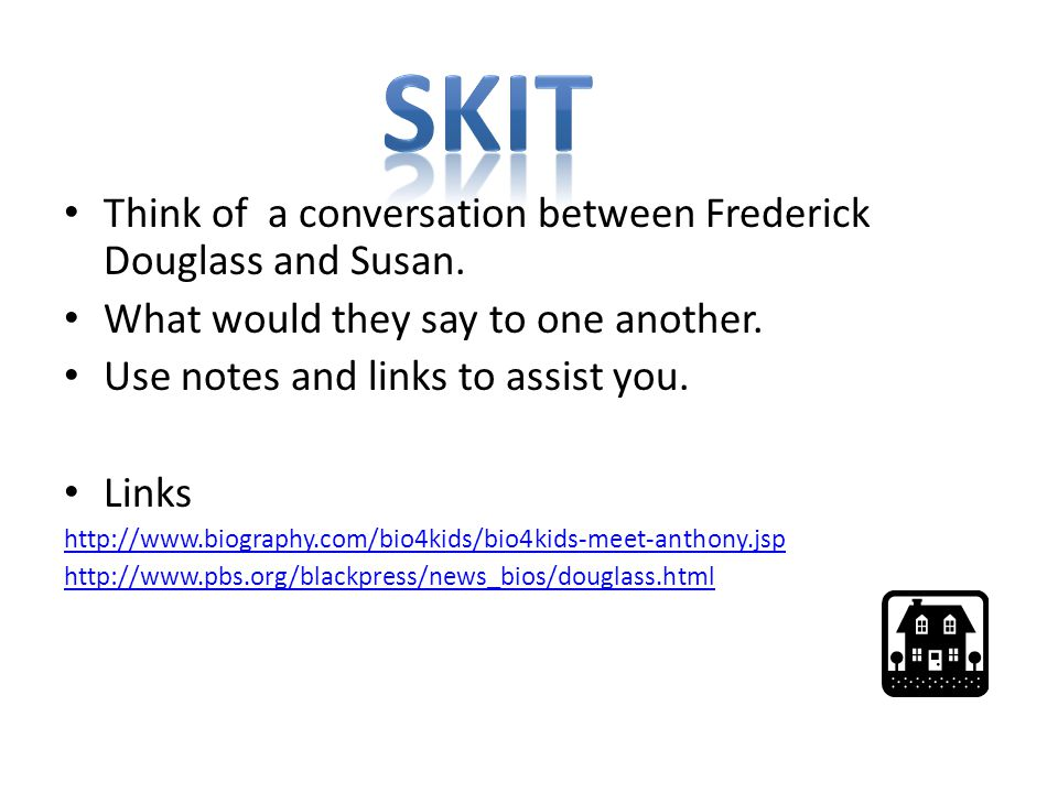 Skit Think of a conversation between Frederick Douglass and Susan.