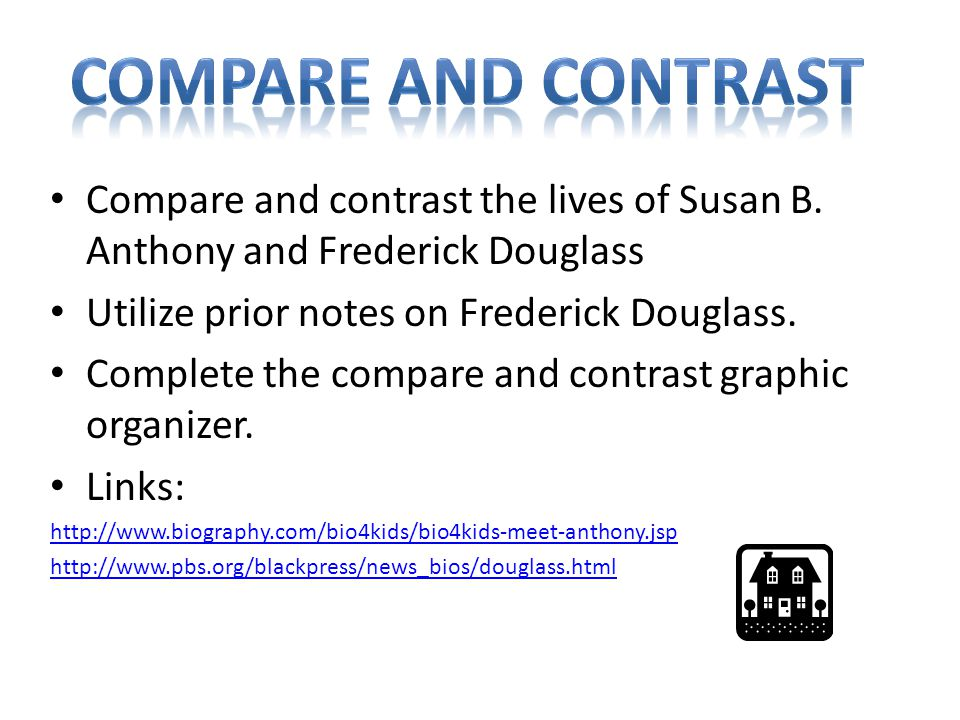 Compare and Contrast Compare and contrast the lives of Susan B. Anthony and Frederick Douglass. Utilize prior notes on Frederick Douglass.