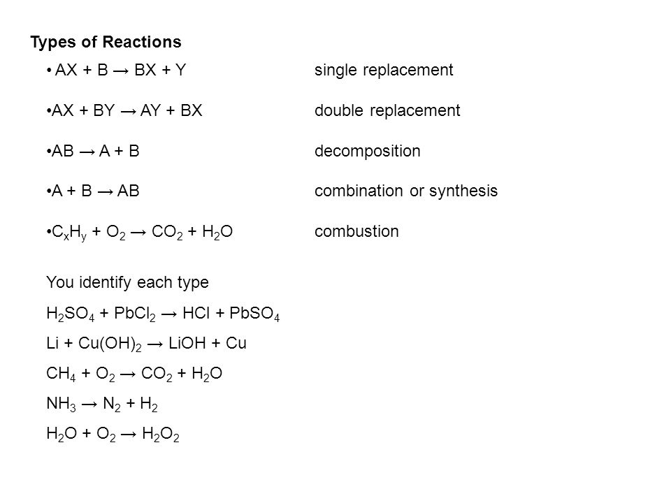Types of Reactions AX + B → BX + Y single replacement. AX + BY → AY + BX double replacement.