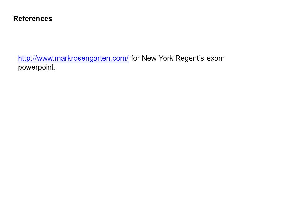 References http://www.markrosengarten.com/ for New York Regent's exam powerpoint.