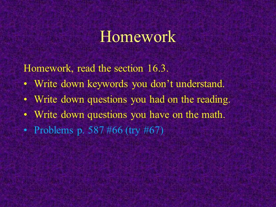 Homework Homework, read the section 16.3.
