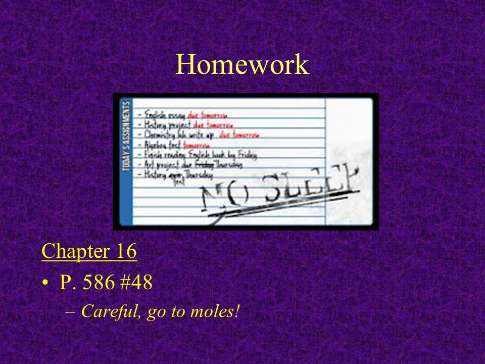Homework Chapter 16 P. 586 #48 Careful, go to moles!