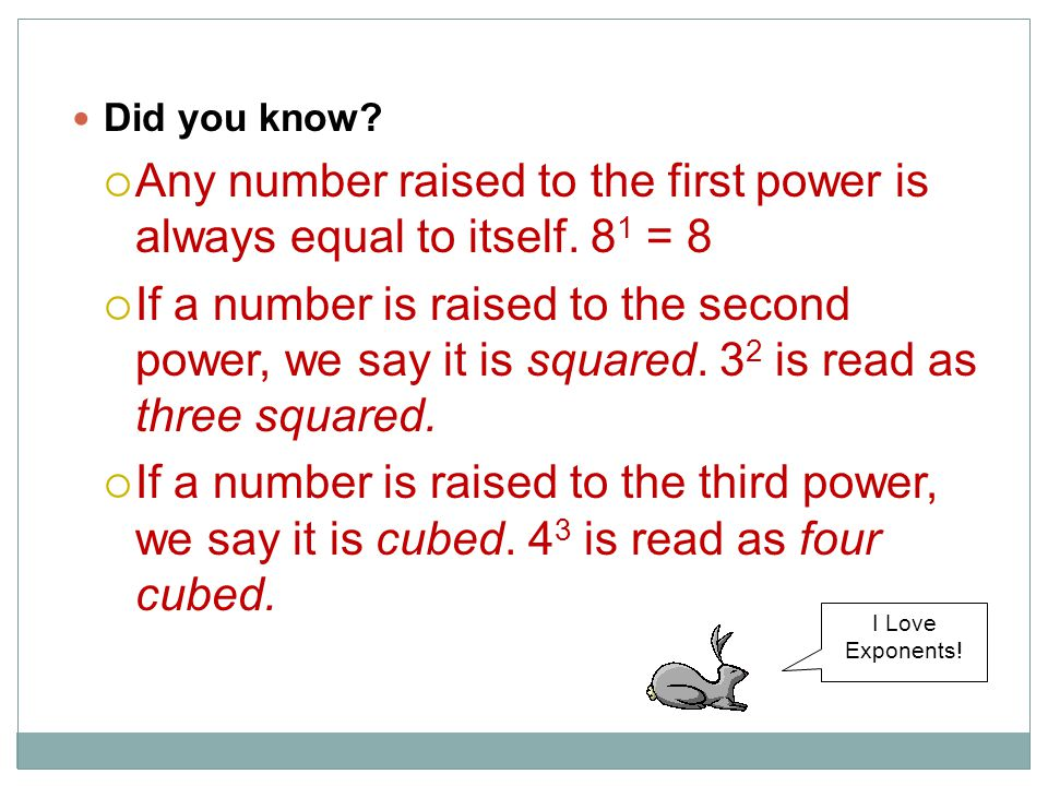 Any number raised to the first power is always equal to itself. 81 = 8
