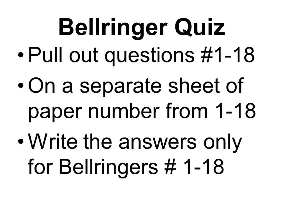 Bellringer Quiz Pull out questions #1-18