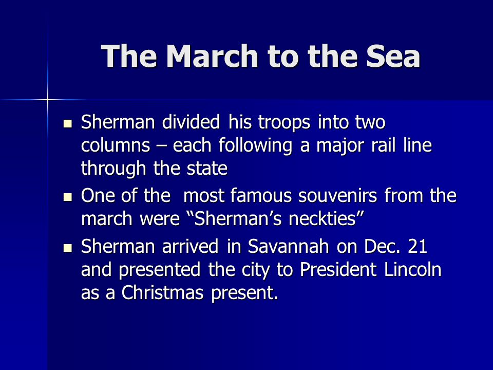 The March to the Sea Sherman divided his troops into two columns – each following a major rail line through the state.