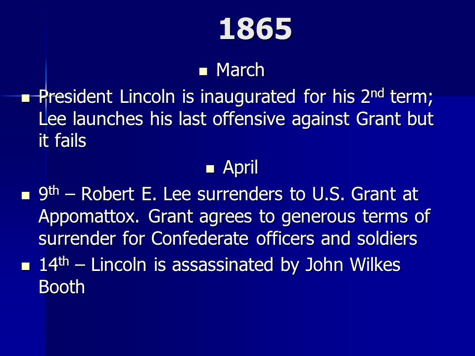 1865 March. President Lincoln is inaugurated for his 2nd term; Lee launches his last offensive against Grant but it fails.