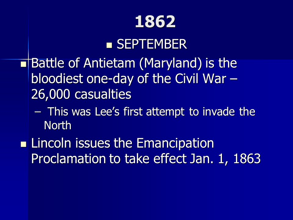 1862 SEPTEMBER. Battle of Antietam (Maryland) is the bloodiest one-day of the Civil War – 26,000 casualties.