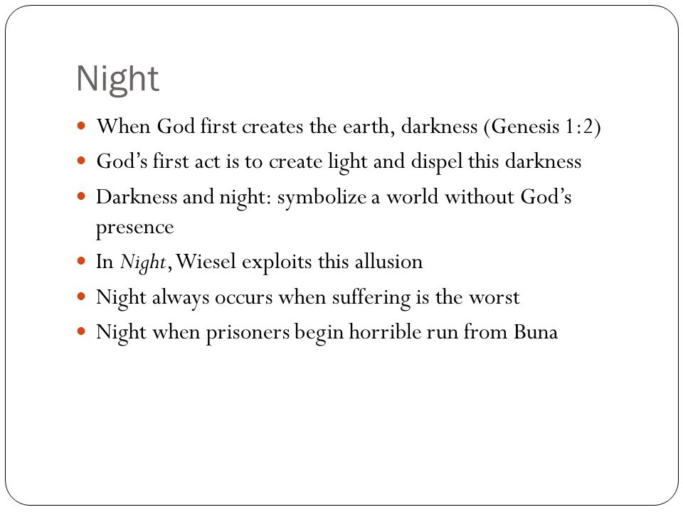 Night When God first creates the earth, darkness (Genesis 1:2)