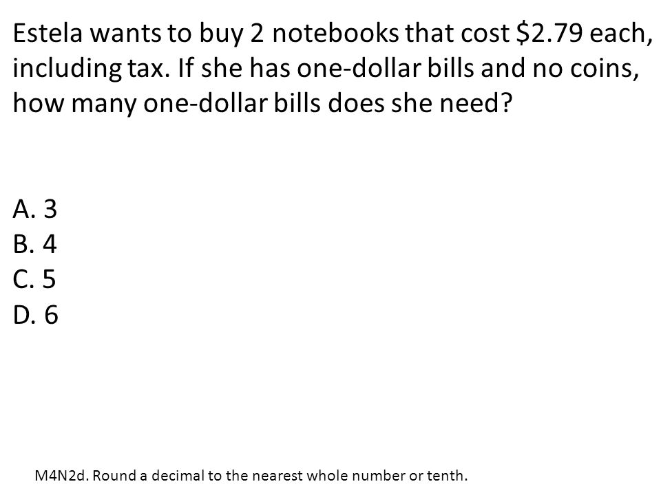 Estela wants to buy 2 notebooks that cost $2. 79 each, including tax