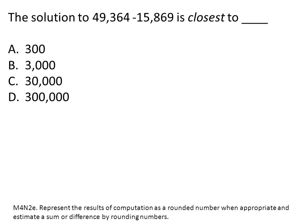 The solution to 49,364 -15,869 is closest to ____ 300 3,000 30,000