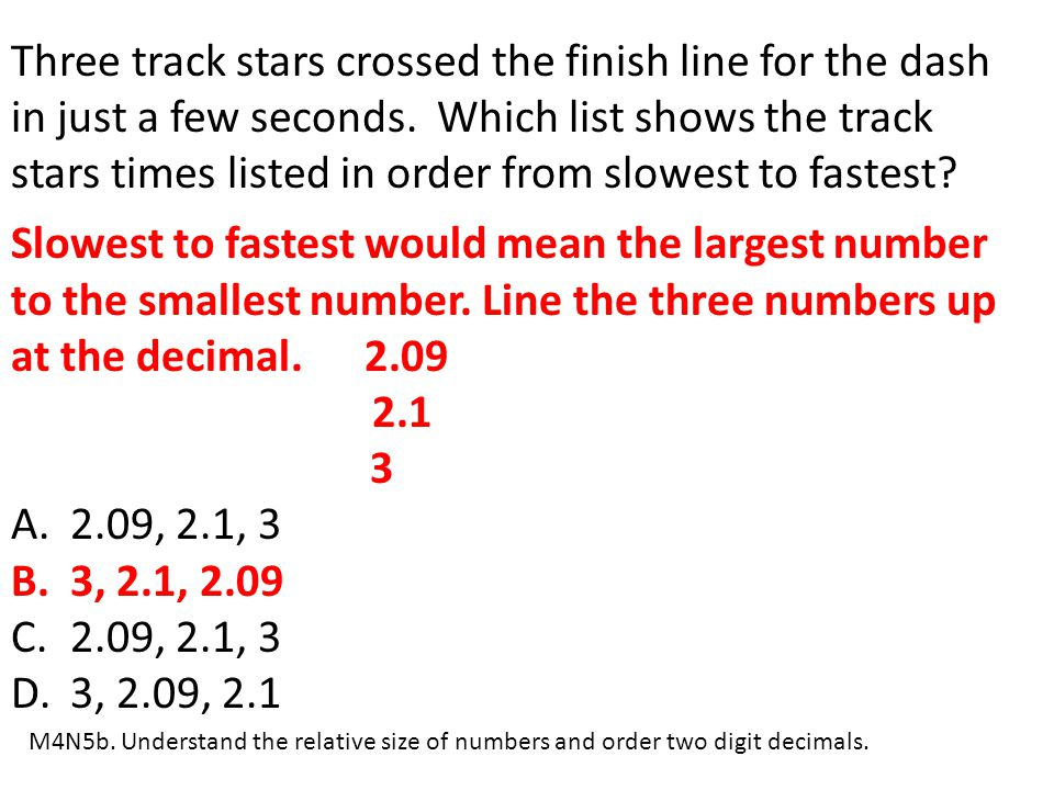 Three track stars crossed the finish line for the dash in just a few seconds. Which list shows the track stars times listed in order from slowest to fastest