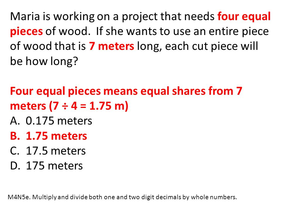 Four equal pieces means equal shares from 7 meters (7 ÷ 4 = 1.75 m)