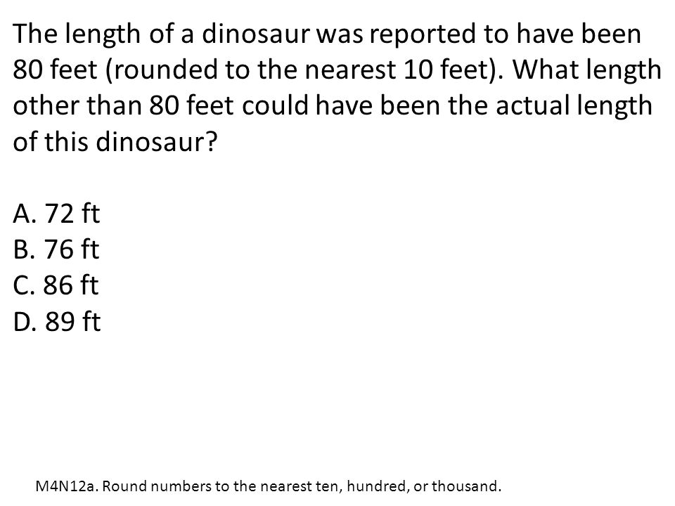 The length of a dinosaur was reported to have been 80 feet (rounded to the nearest 10 feet). What length other than 80 feet could have been the actual length of this dinosaur