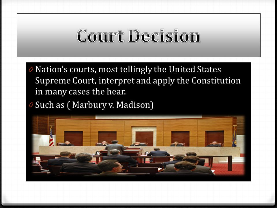 Court Decision Nation's courts, most tellingly the United States Supreme Court, interpret and apply the Constitution in many cases the hear.