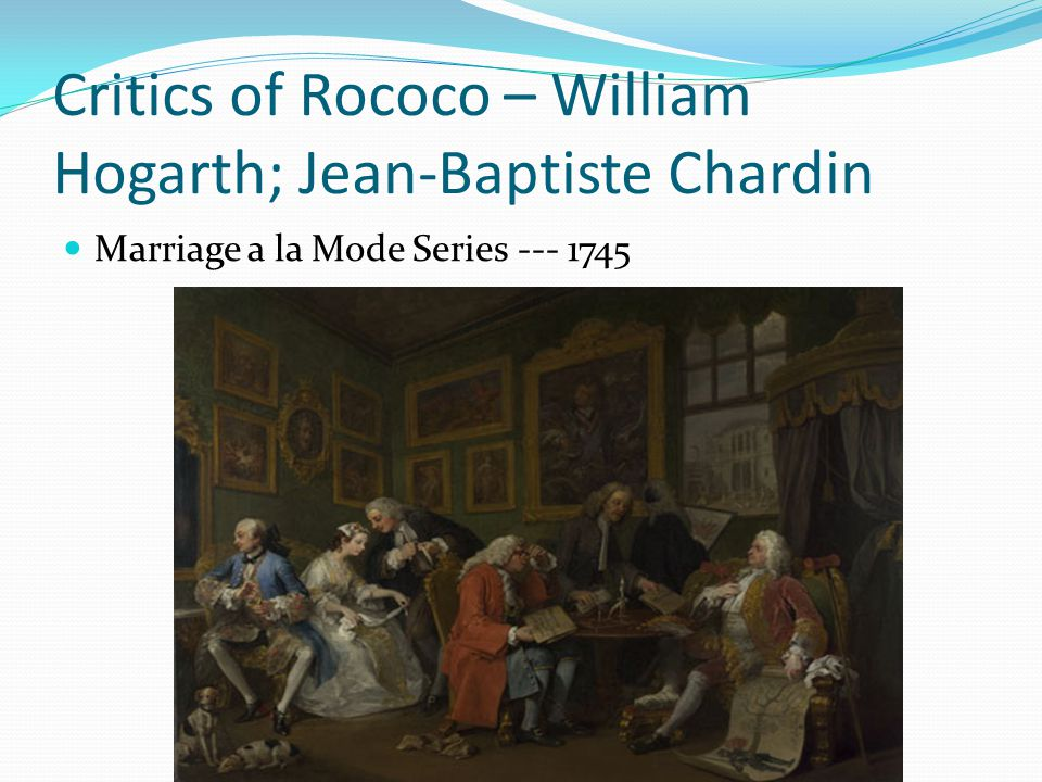 Critics of Rococo – William Hogarth; Jean-Baptiste Chardin