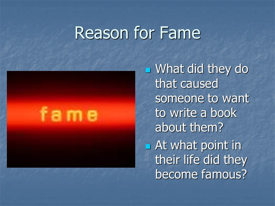 Reason for Fame What did they do that caused someone to want to write a book about them.
