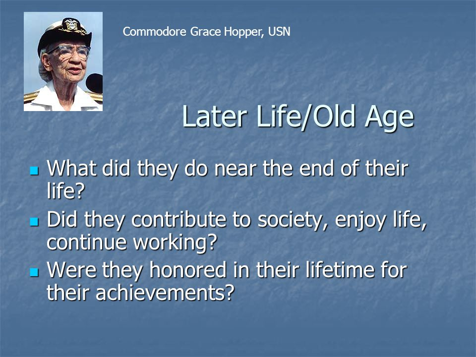 Later Life/Old Age What did they do near the end of their life
