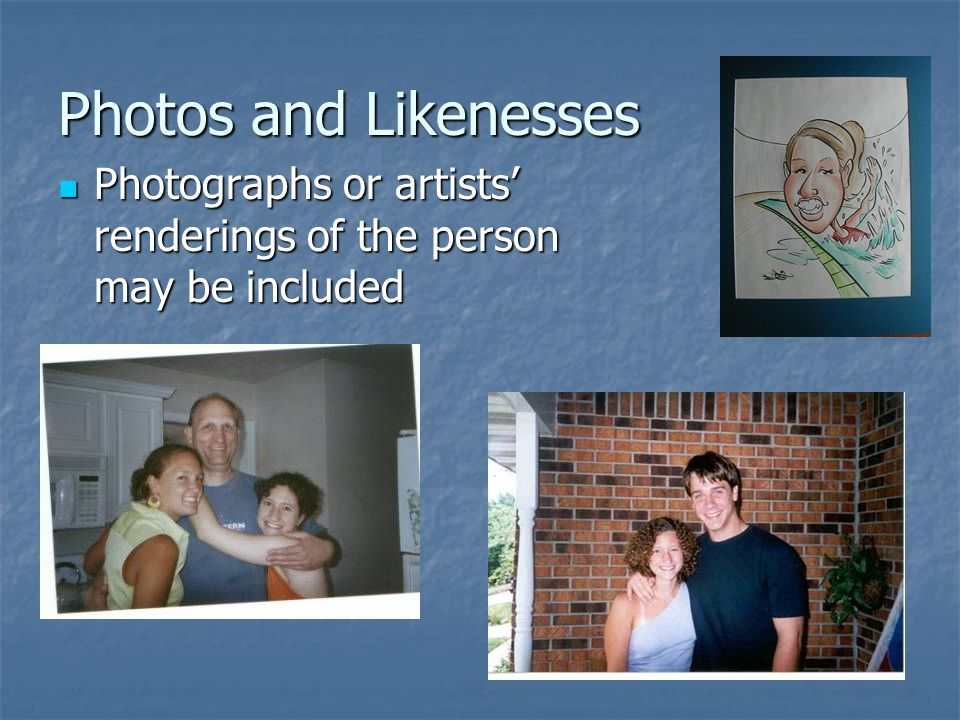 Photos and Likenesses Photographs or artists' renderings of the person may be included