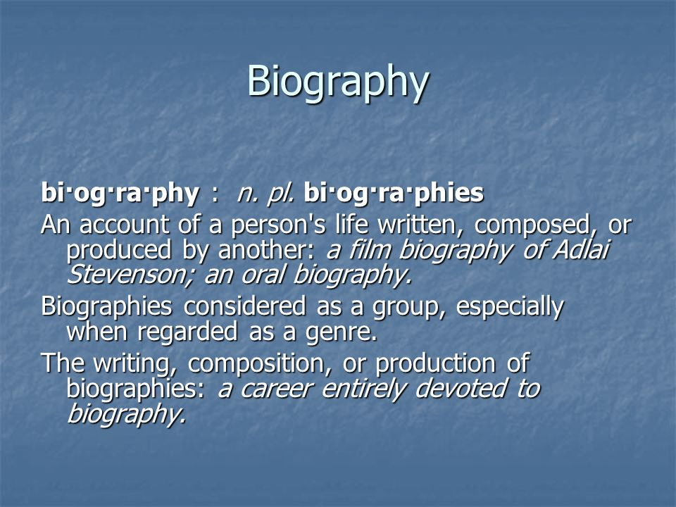 Biography bi·og·ra·phy : n. pl. bi·og·ra·phies