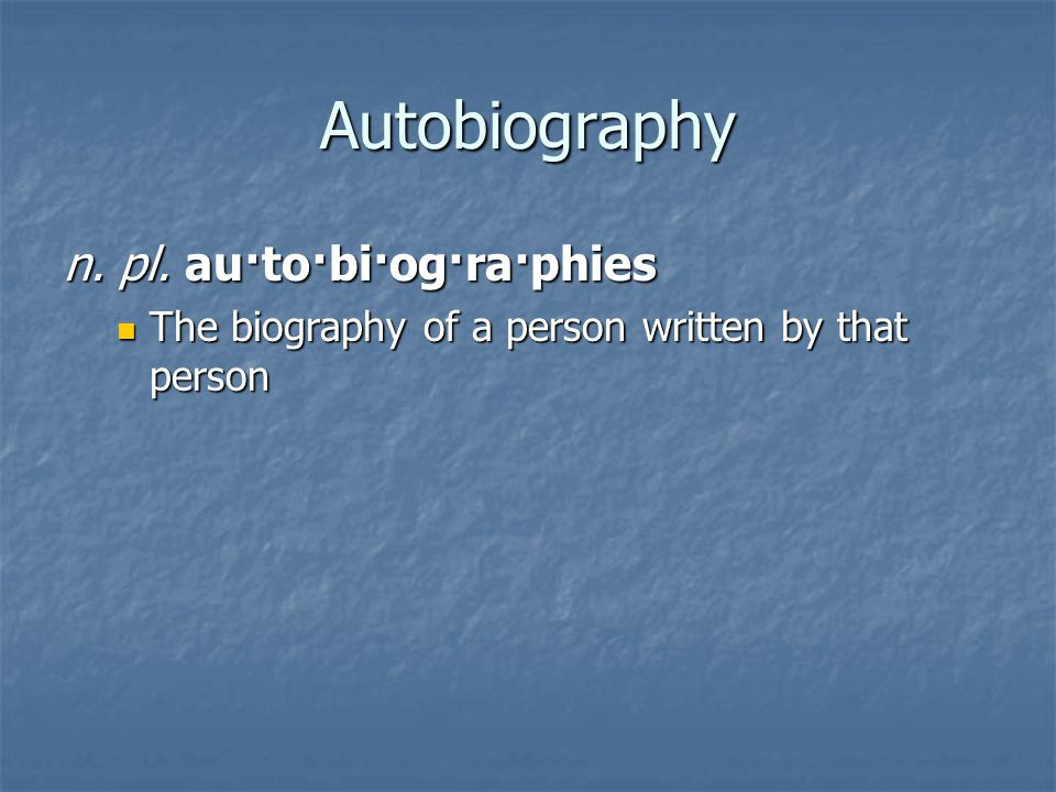 Autobiography n. pl. au·to·bi·og·ra·phies