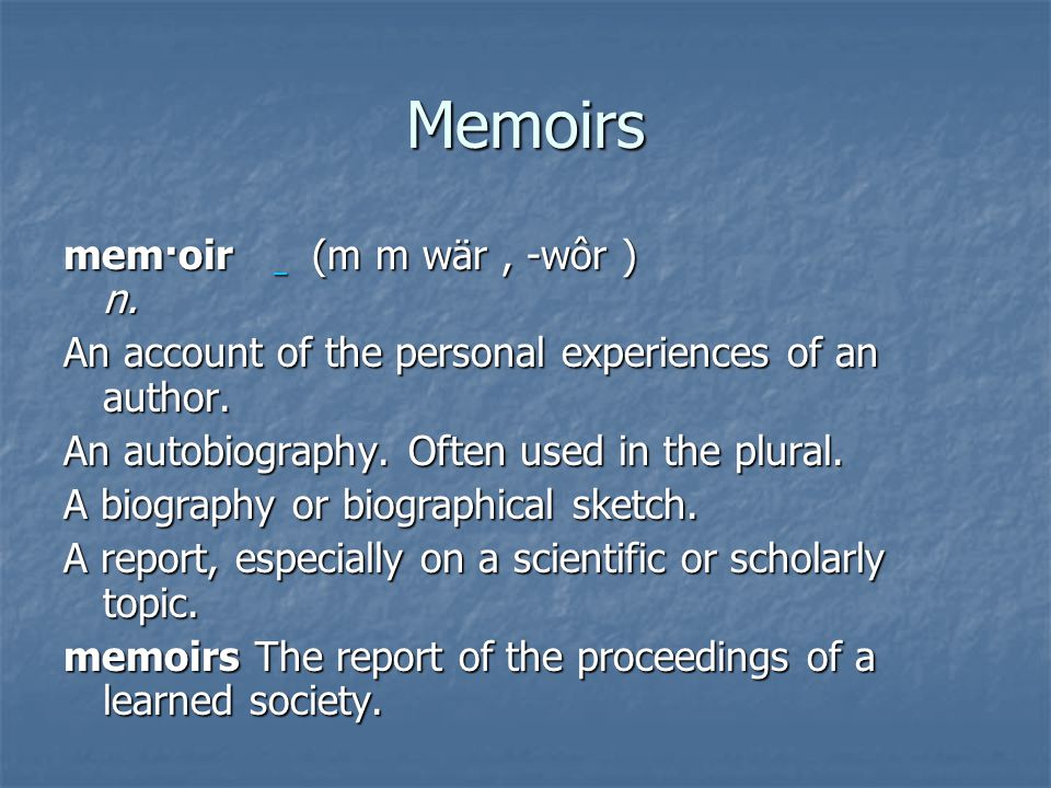 Memoirs mem·oir (m m wär , -wôr ) n.