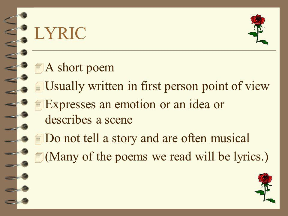 LYRIC A short poem Usually written in first person point of view