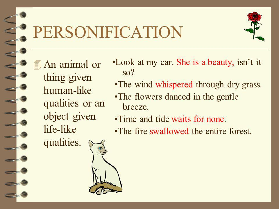 PERSONIFICATION An animal or thing given human-like qualities or an object given life-like qualities.