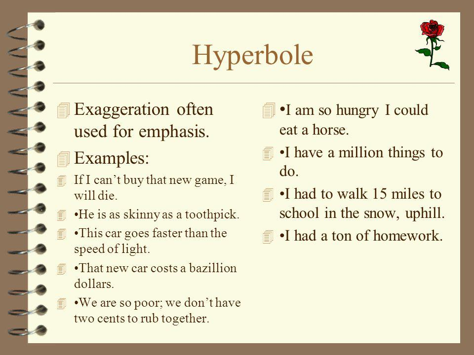 Hyperbole Exaggeration often used for emphasis. Examples: