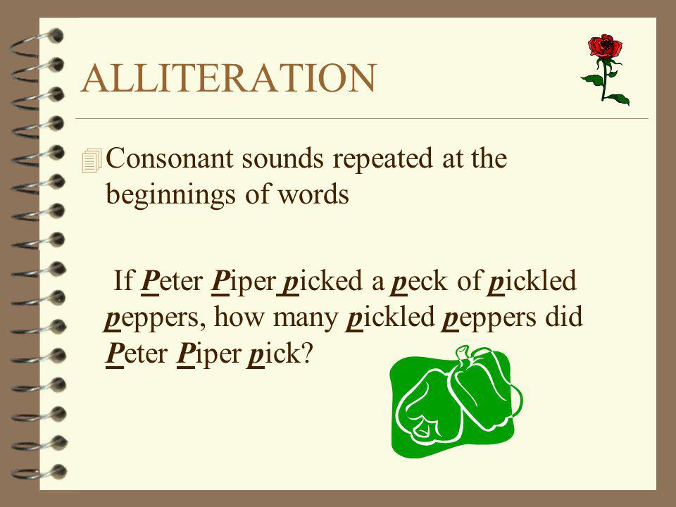 ALLITERATION Consonant sounds repeated at the beginnings of words