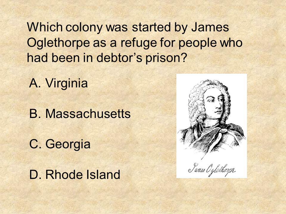 Which colony was started by James Oglethorpe as a refuge for people who had been in debtor's prison