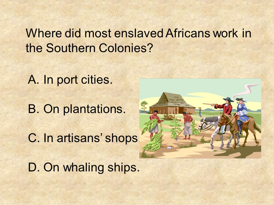 Where did most enslaved Africans work in the Southern Colonies