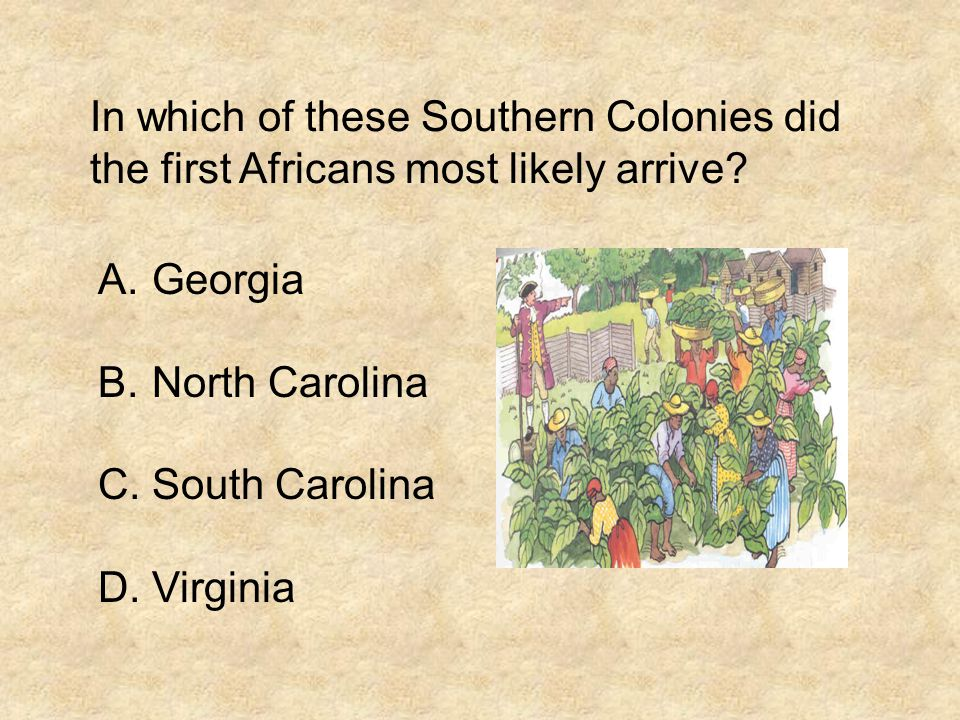 In which of these Southern Colonies did the first Africans most likely arrive