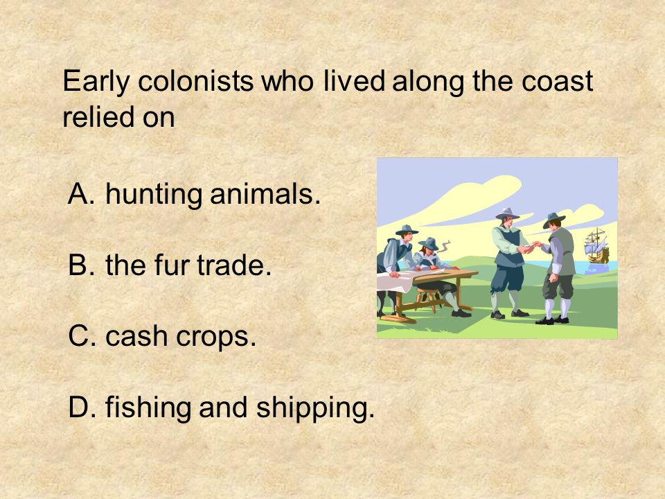 Early colonists who lived along the coast relied on