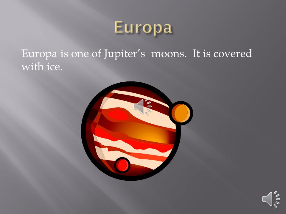 Europa Europa is one of Jupiter's moons. It is covered with ice.