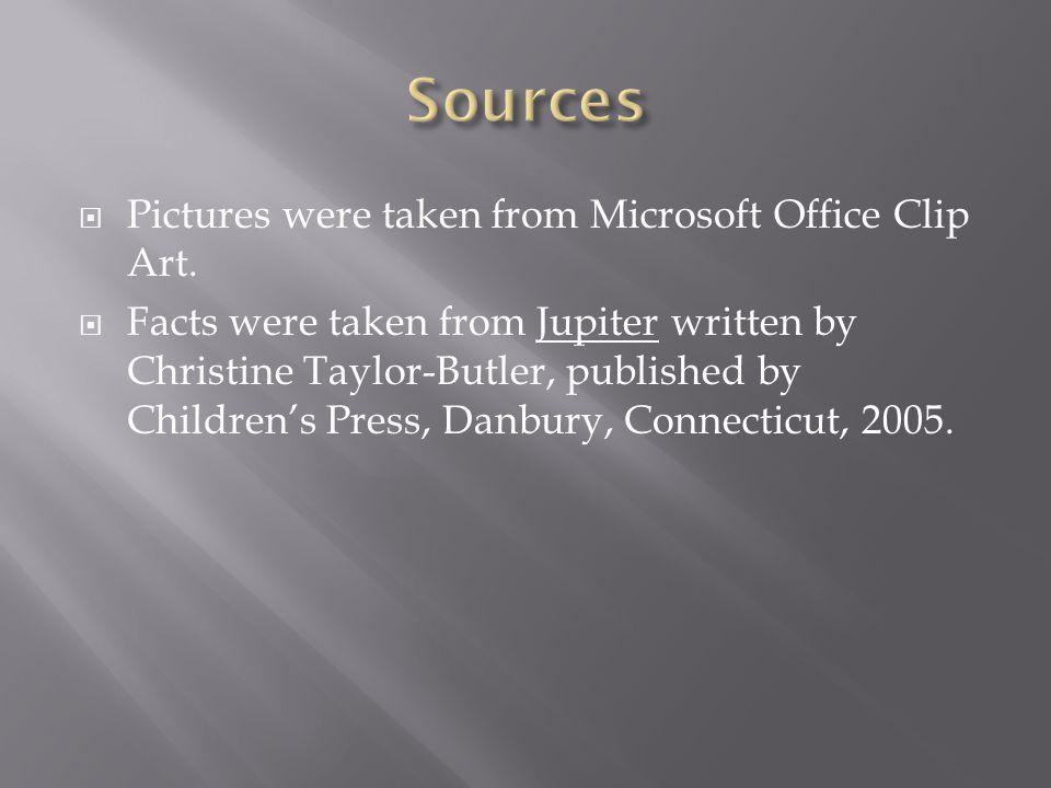 Sources Pictures were taken from Microsoft Office Clip Art.