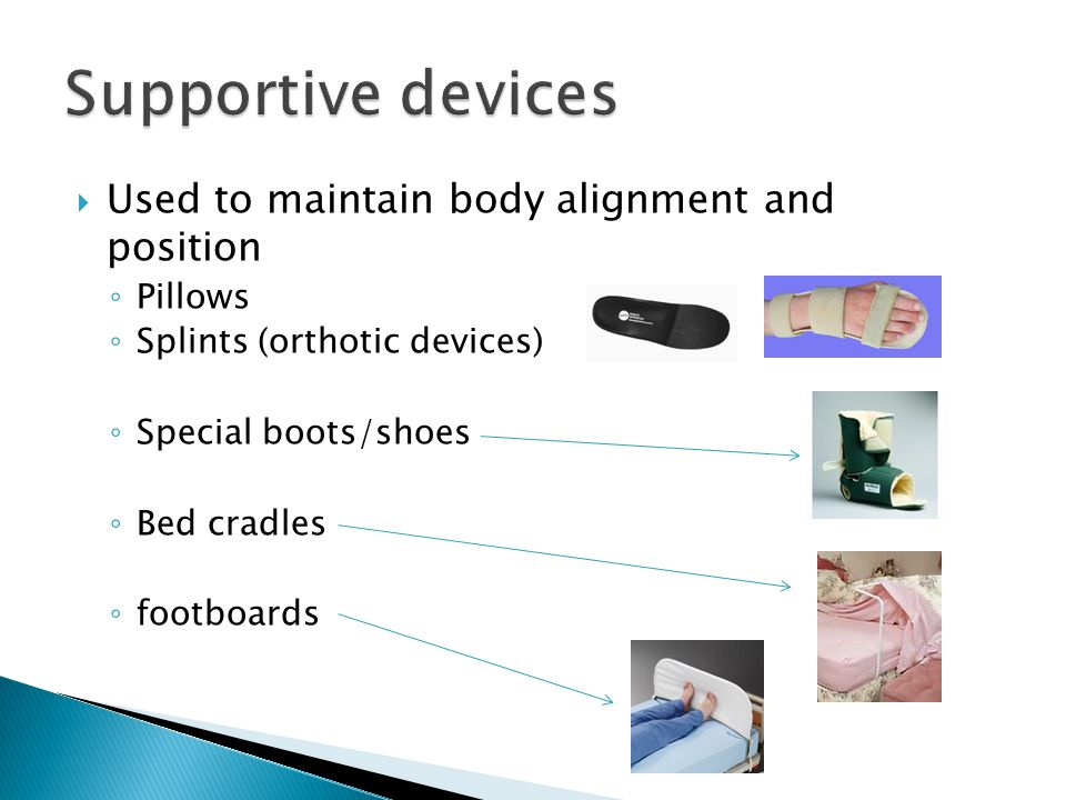 Supportive devices Used to maintain body alignment and position