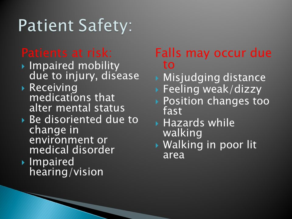 Patient Safety: Patients at risk: Falls may occur due to