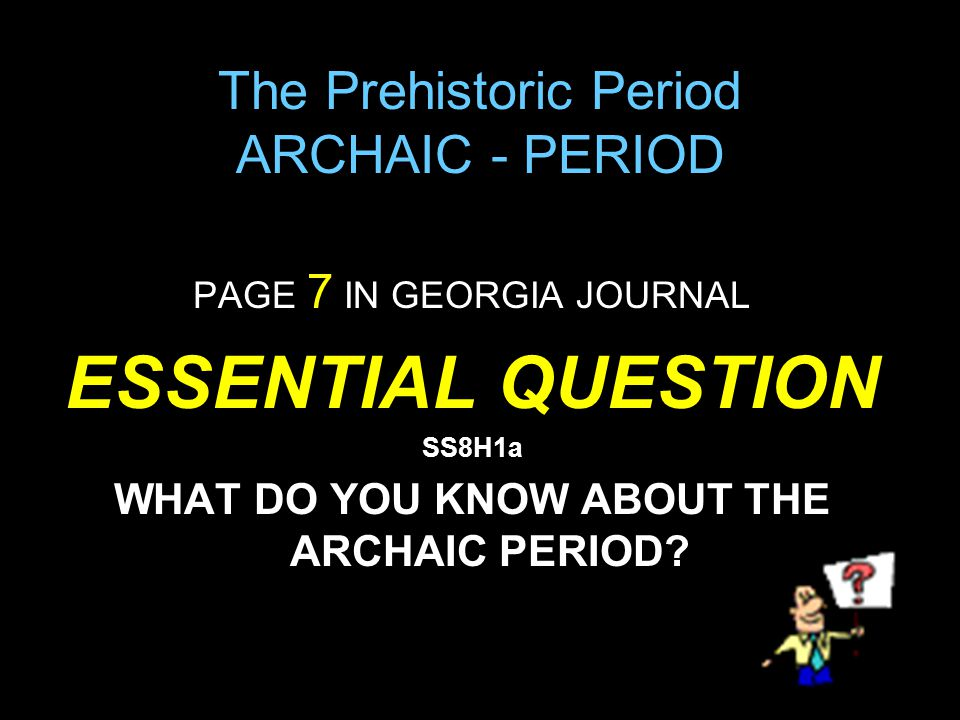 The Prehistoric Period ARCHAIC - PERIOD