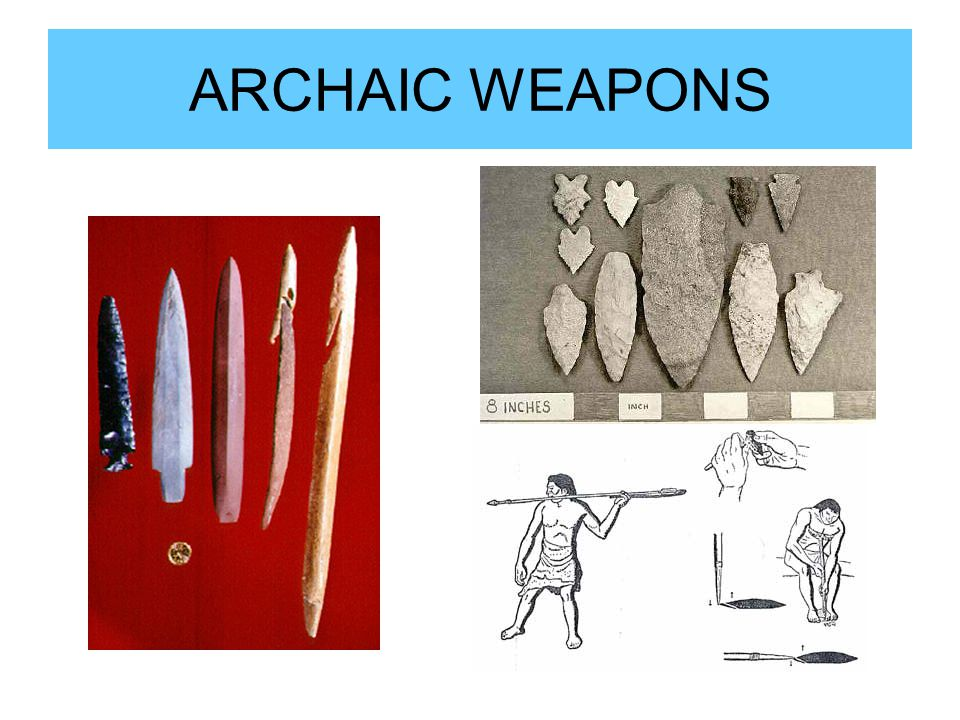 ARCHAIC WEAPONS